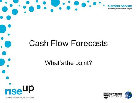 Cash Flow Forecasts What's the point?. Why you need them It's essential for businesses to know when income will be received and when bills will be paid.