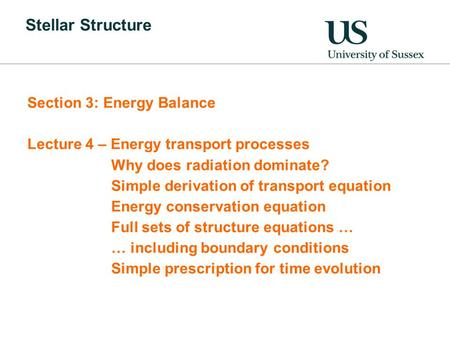Stellar Structure Section 3: Energy Balance Lecture 4 – Energy transport processes Why does radiation dominate? Simple derivation of transport equation.