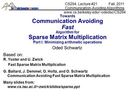 Towards Communication Avoiding Fast Algorithm for Sparse Matrix Multiplication Part I: Minimizing arithmetic operations Oded Schwartz CS294, Lecture #21.