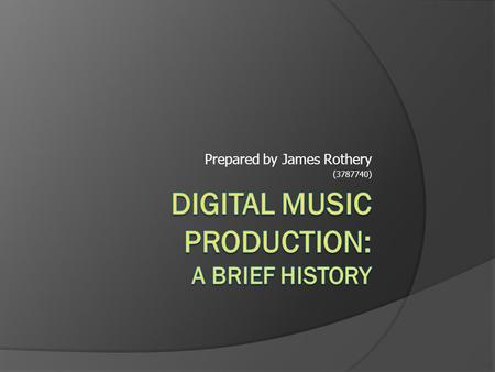 Prepared by James Rothery (3787740).  Technology has revolutionised the way we use and create music.
