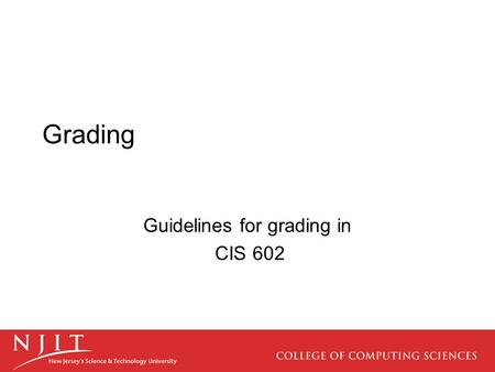 Grading Guidelines for grading in CIS 602. New Grading Policy The Computer Science Department has become concerned about grade inflation and has developed.