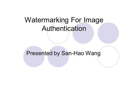 Watermarking For Image Authentication Presented by San-Hao Wang.