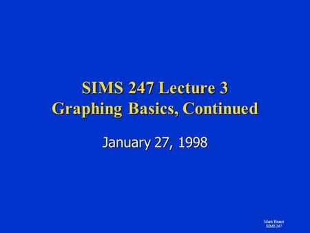 Marti Hearst SIMS 247 SIMS 247 Lecture 3 Graphing Basics, Continued January 27, 1998.
