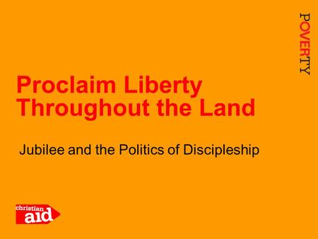 1 Jubilee and the Politics of Discipleship Proclaim Liberty Throughout the Land.
