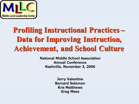 Profiling Instructional Practices – Data for Improving Instruction, Achievement, and School Culture National Middle School Association Annual Conference.