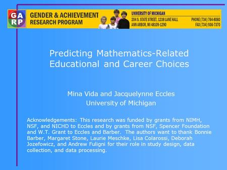 Predicting Mathematics-Related Educational and Career Choices Mina Vida and Jacquelynne Eccles University of Michigan Acknowledgements: This research was.