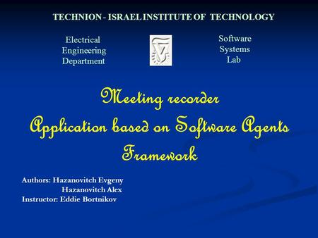 Electrical Engineering Department Software Systems Lab TECHNION - ISRAEL INSTITUTE OF TECHNOLOGY Meeting recorder Application based on Software Agents.