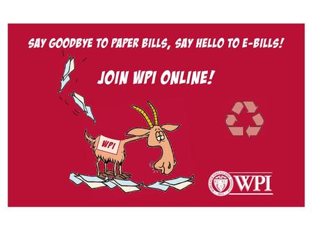 WPI e-Billing & e-Payment Saves paper, time and money More efficient View real time, up to date account balance Pay via secure CashNet website or by paper.