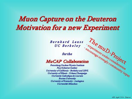 Muon Capture on the Deuteron Motivation for a new Experiment B e r n h a r d L a u s s U C B e r k e l e y for the MuCAP Collaboration Petersburg Nuclear.
