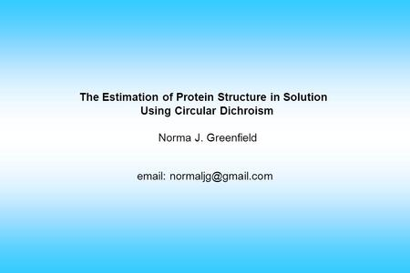 The Estimation of Protein Structure in Solution Using Circular Dichroism Norma J. Greenfield