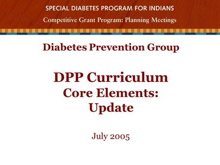 Diabetes Prevention Group DPP Curriculum Core Elements: Update July 2005.