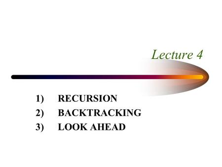 Lecture 4 1) RECURSION 2)BACKTRACKING 3)LOOK AHEAD.