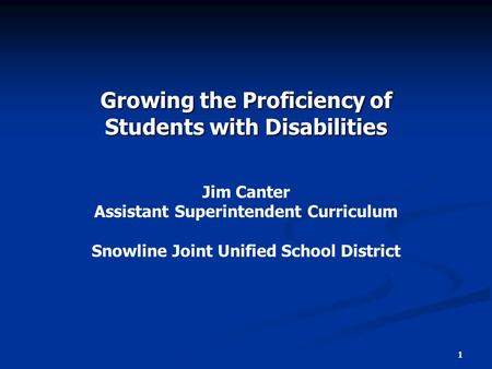 Growing the Proficiency of Students with Disabilities Jim Canter Assistant Superintendent Curriculum Snowline Joint Unified School District 1.