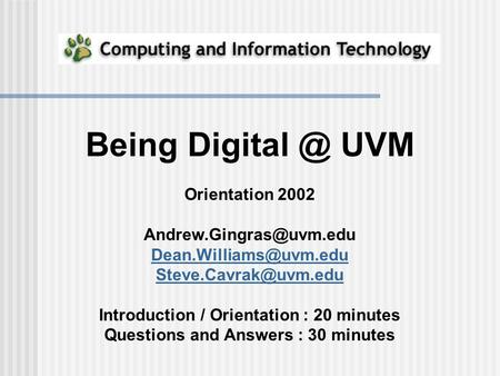 Being UVM Orientation 2002  Introduction / Orientation : 20 minutes Questions.