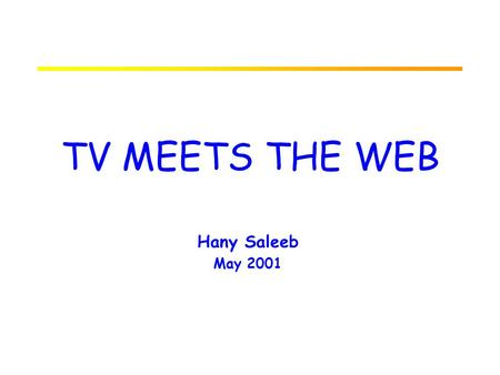 "TV MEETS THE WEB Hany Saleeb May 2001 PREDICTIONS Lord Kelvin, mathematician and physicist, 1895 –""Heavier-than-air flying machines are impossible"" Lord."