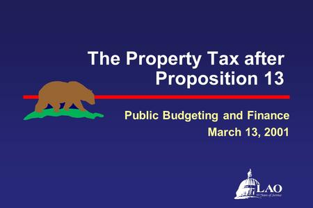 The Property Tax after Proposition 13 Public Budgeting and Finance March 13, 2001.