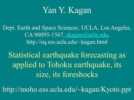 Yan Y. Kagan Dept. Earth and Space Sciences, UCLA, Los Angeles, CA 90095-1567,  Statistical.