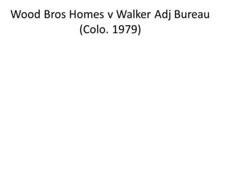 Wood Bros Homes v Walker Adj Bureau (Colo. 1979).