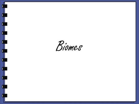 Biomes. What is a Biome? The earth is covered by many different types of ecosystems Scientists group similar ecosystems into Biomes. A biome is a large.