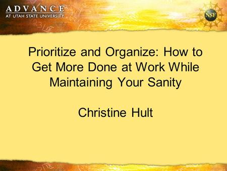 Prioritize and Organize: How to Get More Done at Work While Maintaining Your Sanity Christine Hult.