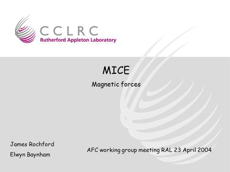 MICE Magnetic forces James Rochford Elwyn Baynham AFC working group meeting RAL 23 April 2004.