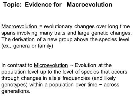 Topic: Evidence for Macroevolution Macroevolution = evolutionary changes over long time spans involving many traits and large genetic changes. The derivation.