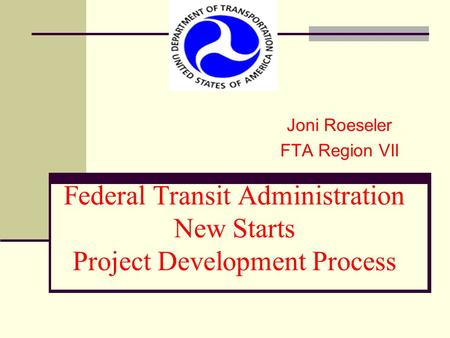 Federal Transit Administration New Starts Project Development Process
