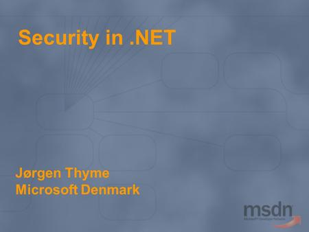 Security in.NET Jørgen Thyme Microsoft Denmark. Topics & non-topics  Cryptography  App domains  Impersonation / delegation  Authentication  Authorization.