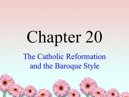 Chapter 20 The Catholic Reformation and the Baroque Style.