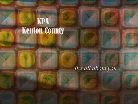 KPA Kenton County It's all about you…. Personal Growth Professional Growth.