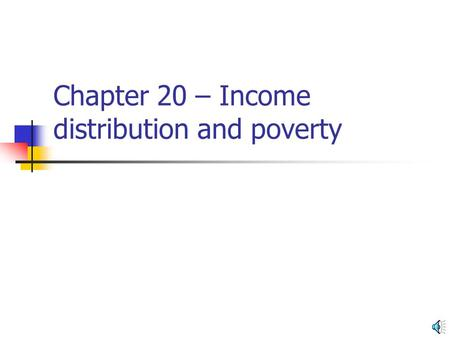Chapter 20 – Income distribution and poverty Income distribution in a market economy Determined by markets.