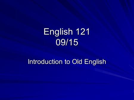 "English 121 09/15 Introduction to Old English. ""Around 2000 years ago there was a place in what is now the north of England which the Celtic Britons named."