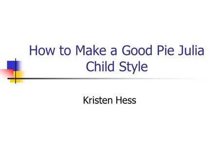 How to Make a Good Pie Julia Child Style Kristen Hess.