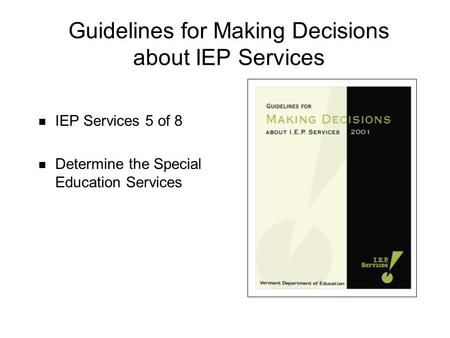 Guidelines for Making Decisions about IEP Services IEP Services 5 of 8 Determine the Special Education Services.