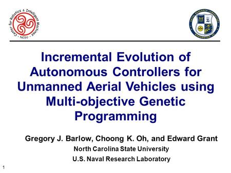 1 Incremental Evolution of Autonomous Controllers for Unmanned Aerial Vehicles using Multi-objective Genetic Programming Gregory J. Barlow, Choong K. Oh,