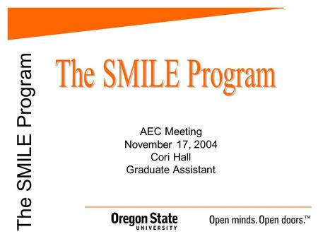 The SMILE Program AEC Meeting November 17, 2004 Cori Hall Graduate Assistant.