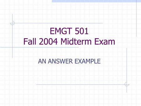 EMGT 501 Fall 2004 Midterm Exam AN ANSWER EXAMPLE.