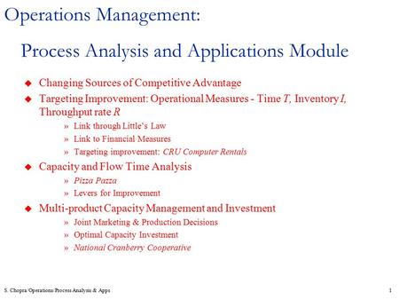 S. Chopra/Operations/Process Analysis & Apps1 Operations Management: Process Analysis and Applications Module u Changing Sources of Competitive Advantage.