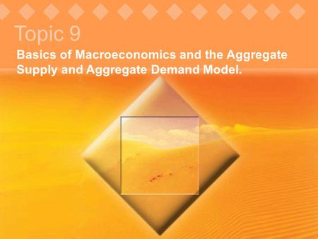 Topic 9 Basics of Macroeconomics and the Aggregate Supply and Aggregate Demand Model. © Pearson Education, 2005.