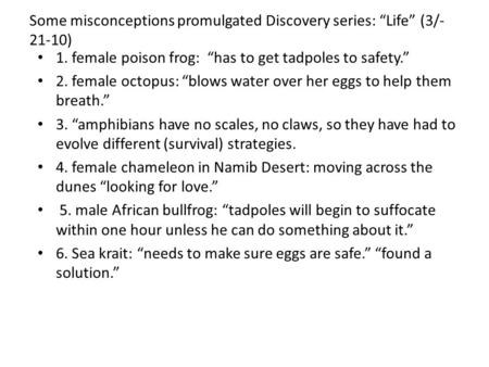 "Some misconceptions promulgated Discovery series: ""Life"" (3/- 21-10) 1. female poison frog: ""has to get tadpoles to safety."" 2. female octopus: ""blows."