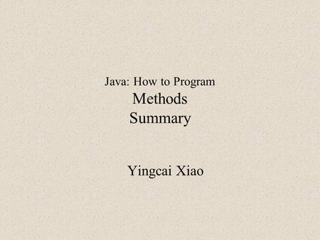 Java: How to Program Methods Summary Yingcai Xiao.