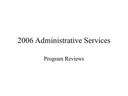 2006 Administrative Services Program Reviews Program Review Schedule Business Office 2004 – completed Computing Services 2005 – completed O and M 2006.