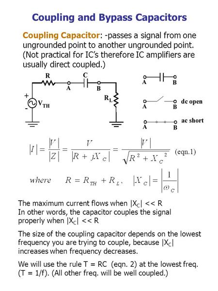 The maximum current flows when |X C | << R In other words, the capacitor couples the signal properly when |X C | << R The size of the coupling capacitor.