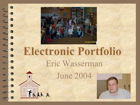 Electronic Portfolio Eric Wasserman June 2004 Philosophy Statement It is my belief that all children have the right to an education. It is my belief.