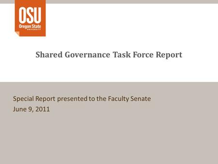 Shared Governance Task Force Report Special Report presented to the Faculty Senate June 9, 2011.
