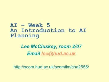 AI – Week 5 An Introduction to AI Planning Lee McCluskey, room 2/07