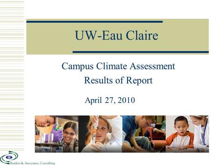 UW-Eau Claire Campus Climate Assessment Results of Report April 27, 2010.