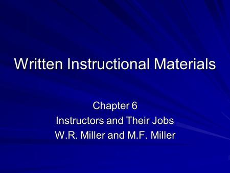 Written Instructional Materials Chapter 6 Instructors and Their Jobs W.R. Miller and M.F. Miller.