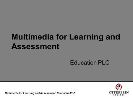 Multimedia for Learning and Assessment: Education PLC Multimedia for Learning and Assessment Education PLC.