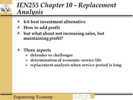 Engineering Economy IEN255 Chapter 10 - Replacement Analysis  4-6 best investment alternative  How to add profit  but what about not increasing sales,